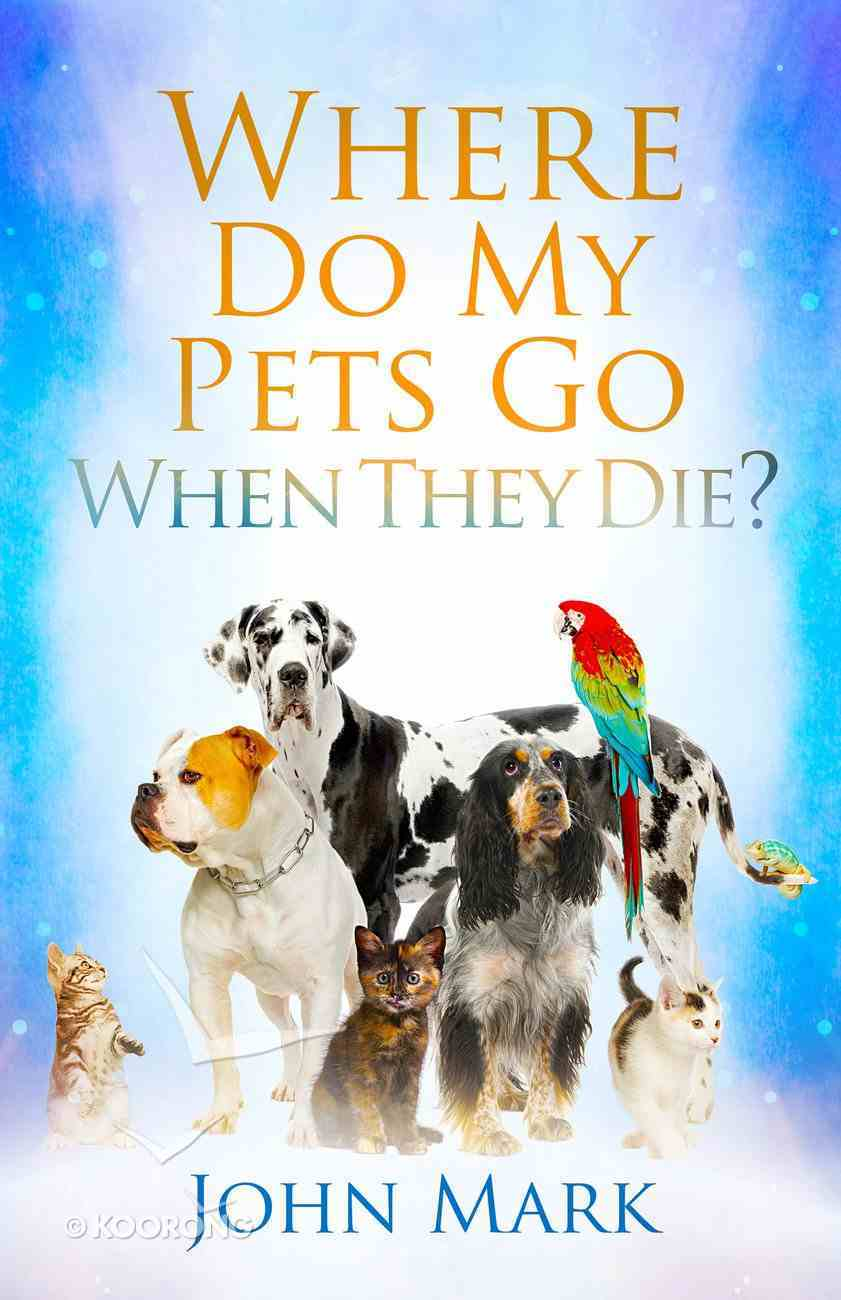 Where Do My Pets Go When They Die? eBook