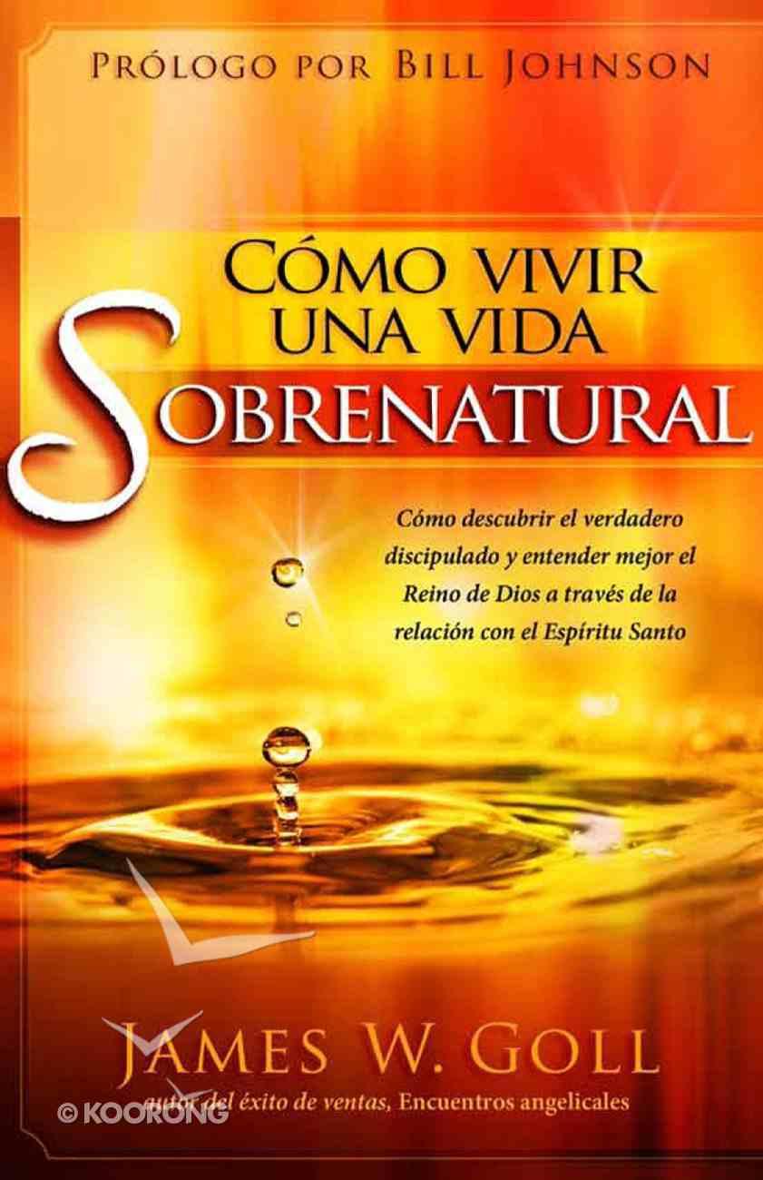 Cmo Vivir Una Vida Sobrenatural eBook