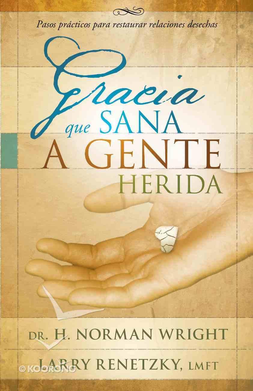 Gracia Que Sana a Gente Herida eBook