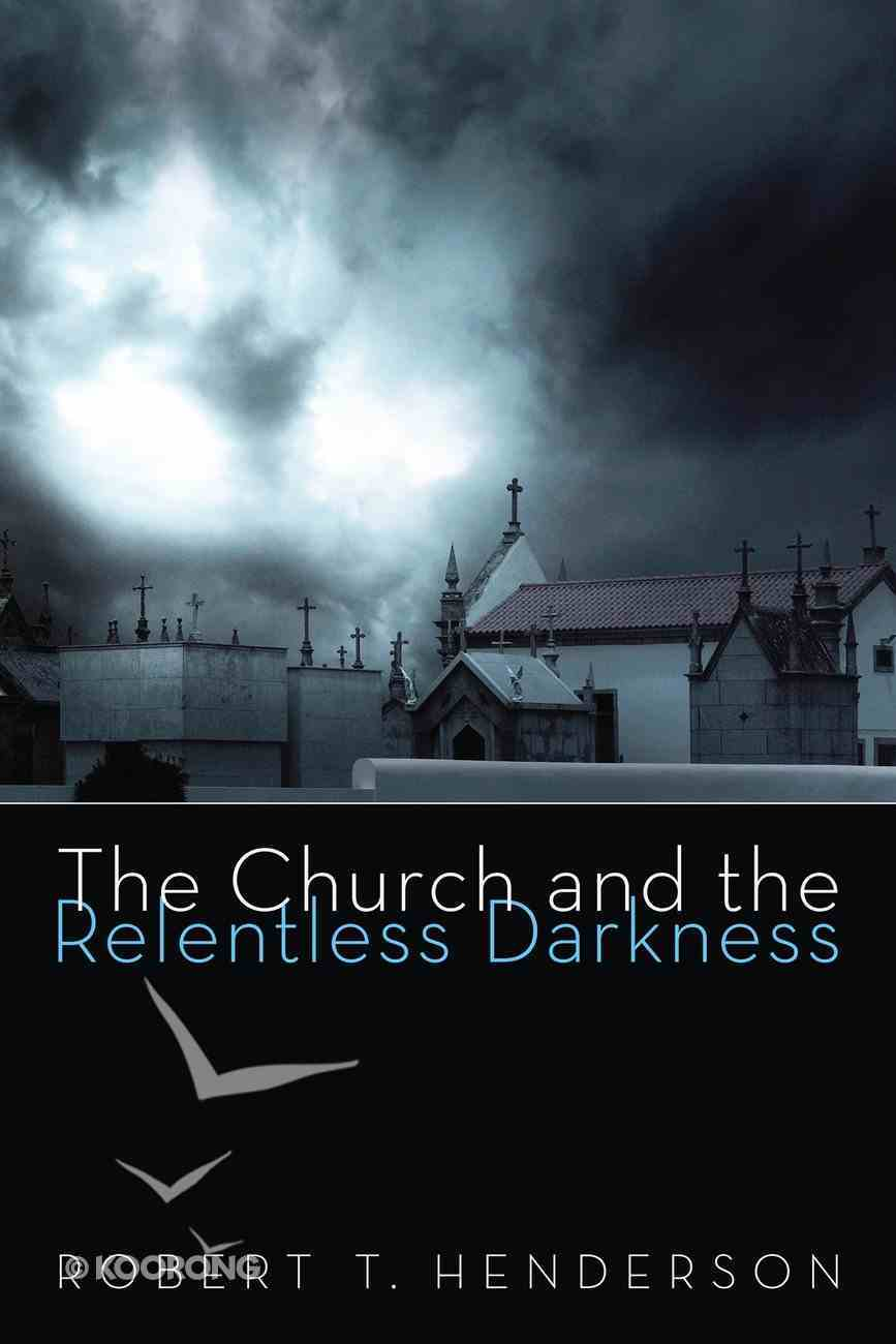 The Church and the Relentless Darkness eBook