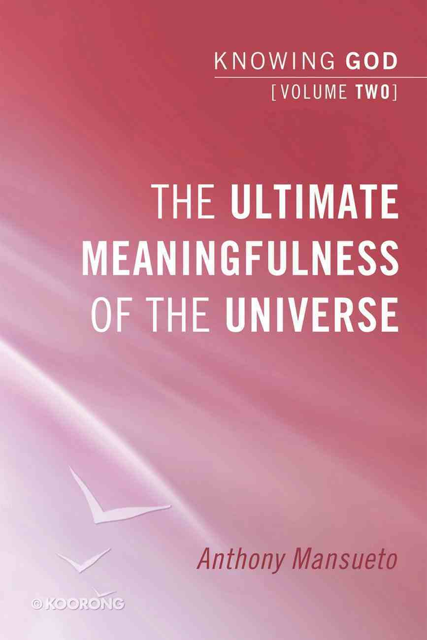 The Ultimate Meaningfulness of the Universe: Knowing God, Volume 2 (#02 in Knowing God Series) eBook