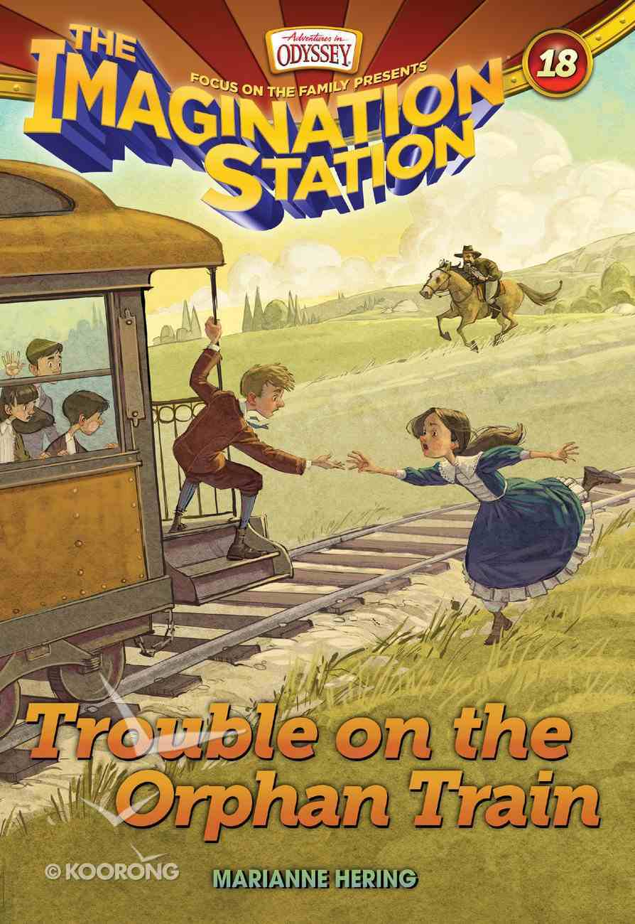 Trouble on the Orphan Train (#18 in Adventures In Odyssey Imagination Station (Aio) Series) eBook