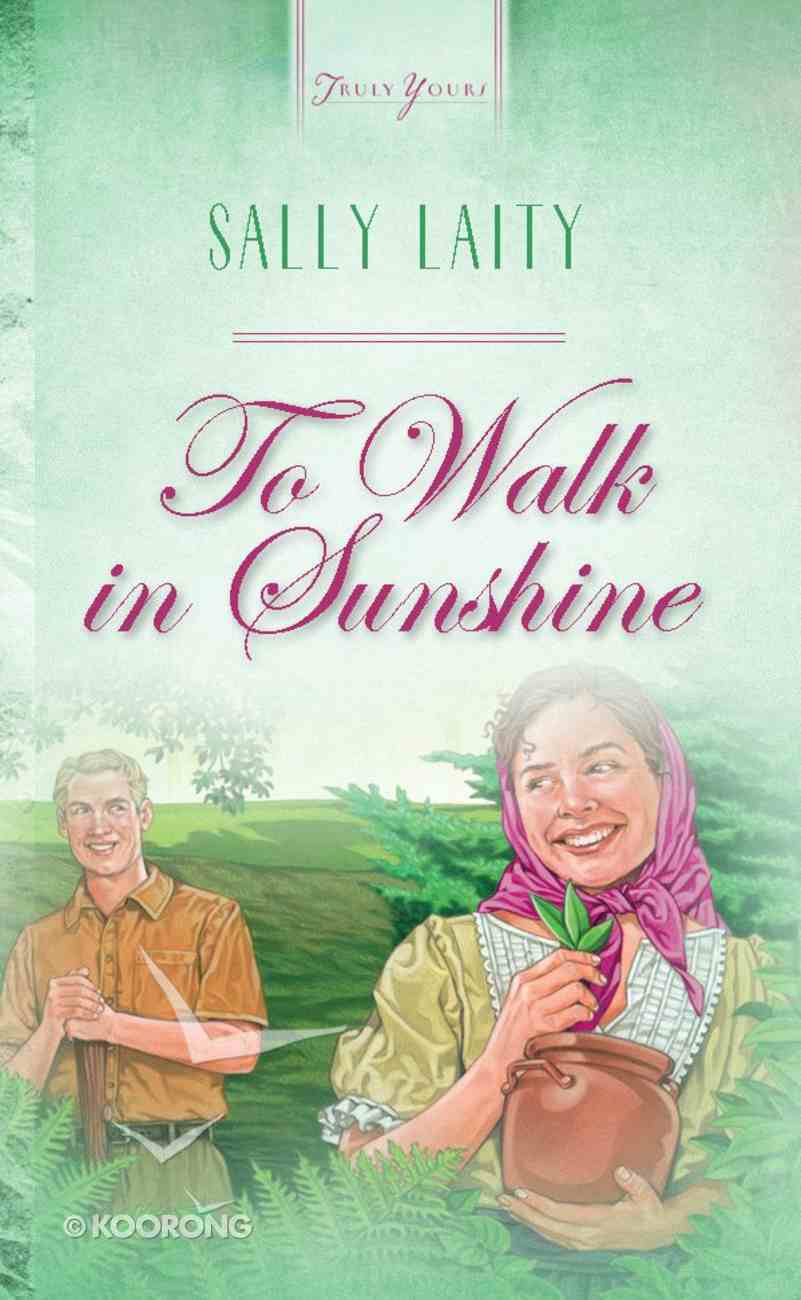 To Walk in Sunshine (#511 in Heartsong Series) eBook