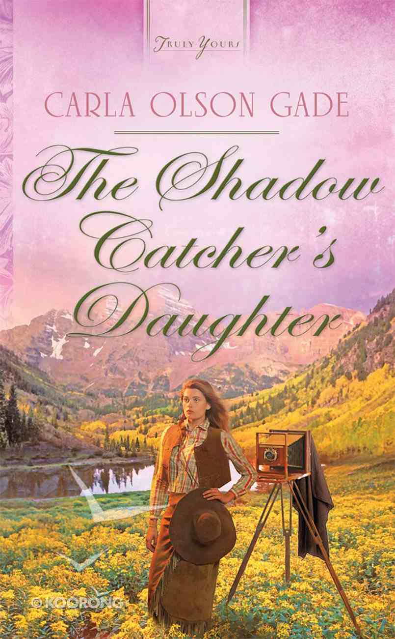 The Shadow Catcher's Daughter (Heartsong Series) eBook