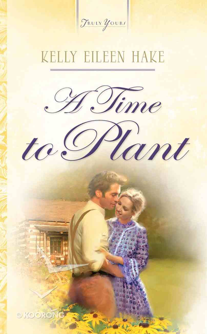 A Time to Plant (#736 in Heartsong Series) eBook