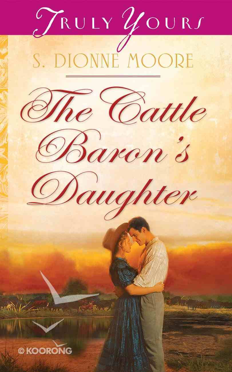 The Cattle Baron's Daughter (#1004 in Heartsong Series) eBook