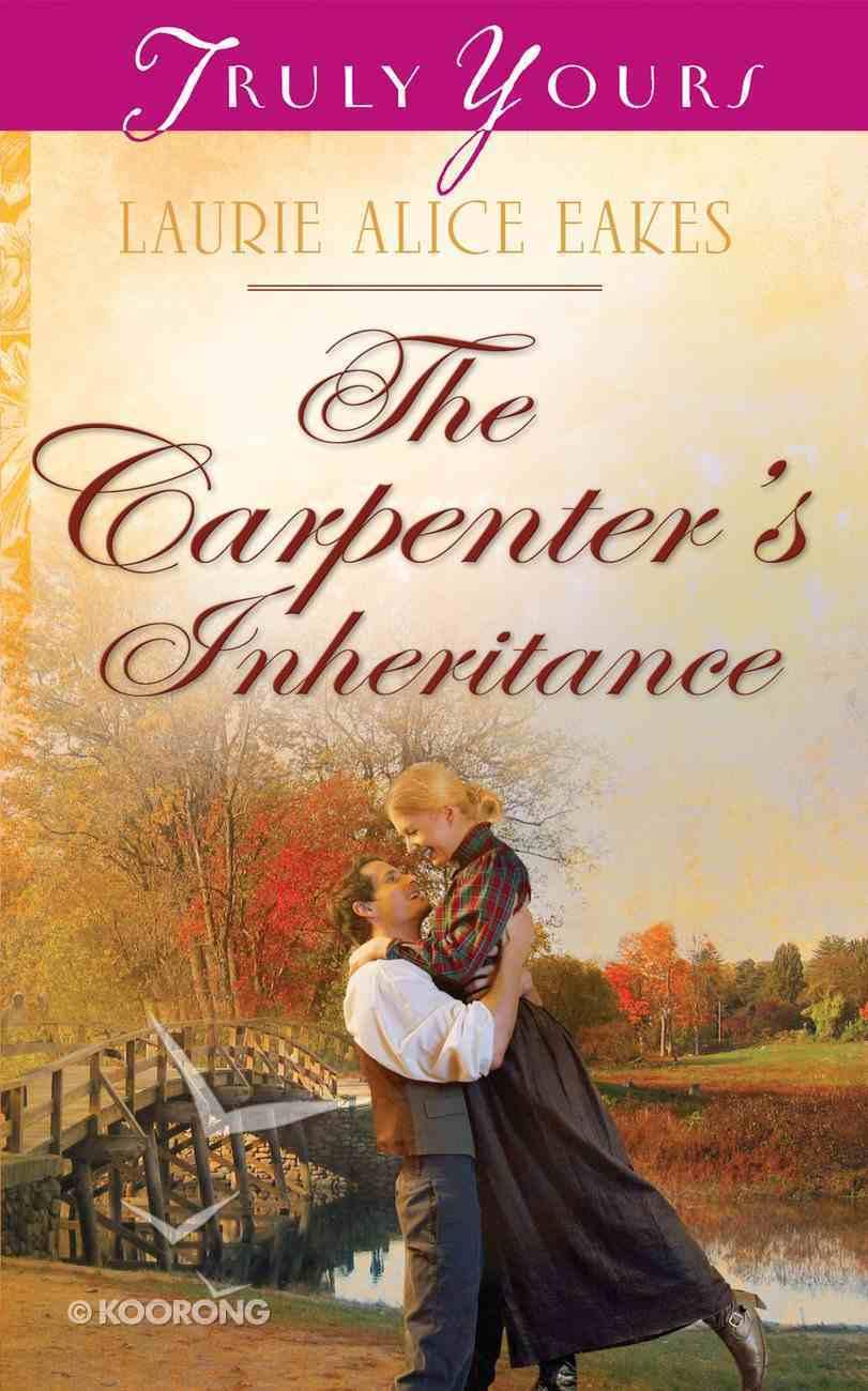 The Carpenter's Inheritance (#1024 in Heartsong Series) eBook