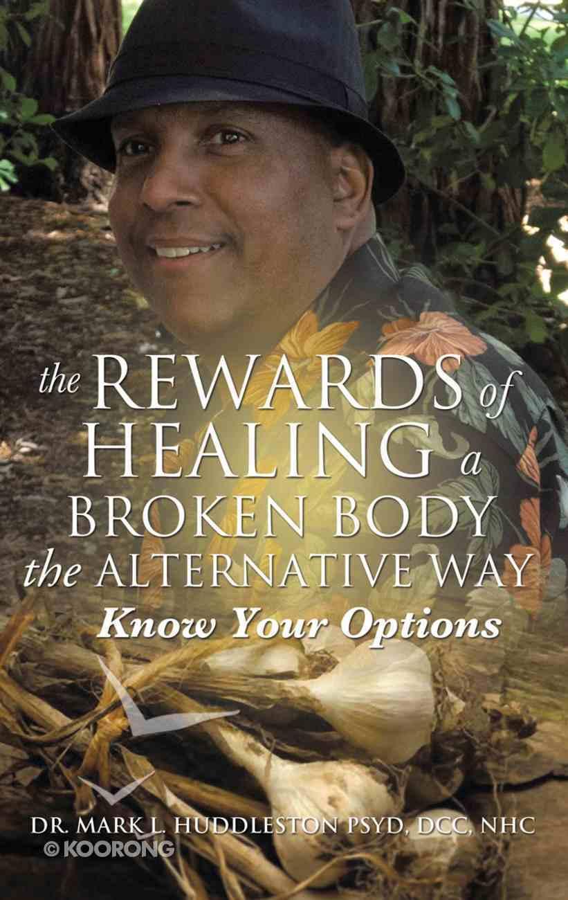 The Rewards of Healing a Broken Body the Alternative Way eBook
