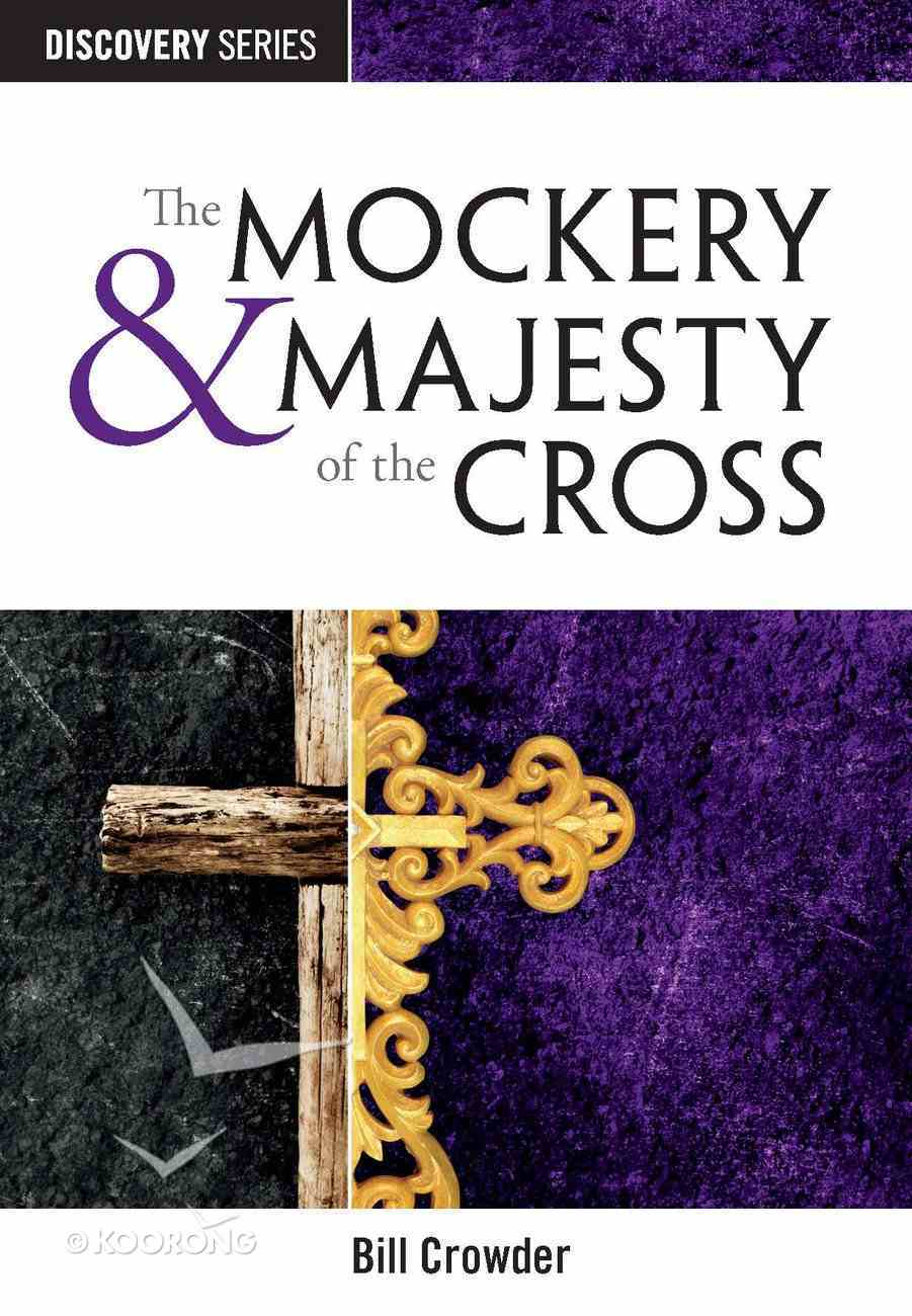 The Mockery & Majesty of the Cross (The Discovery Series) eBook