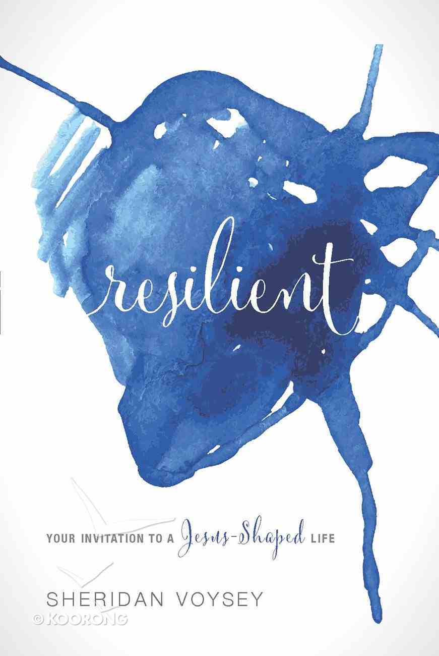 Resilient: Your Invitation to a Jesus-Shaped Life eBook