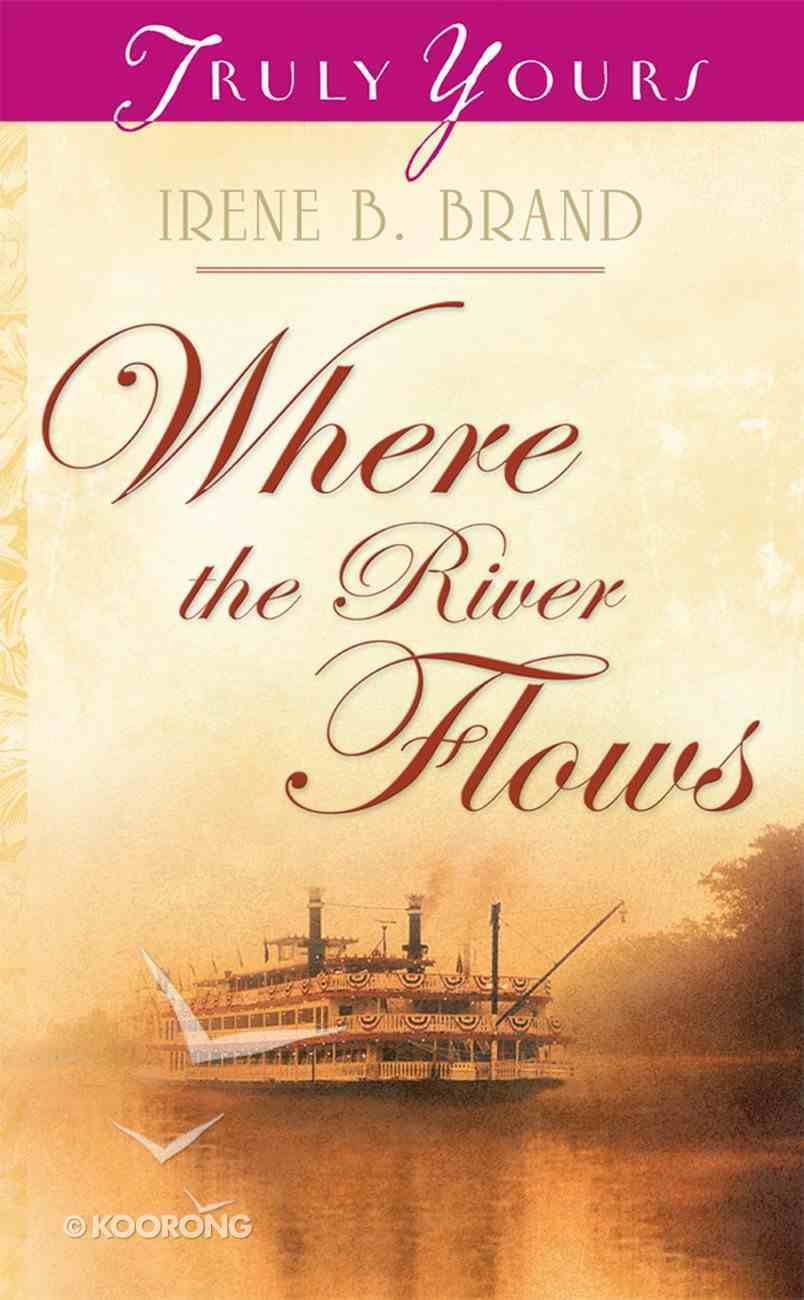 Where the River Flows (#700 in Heartsong Series) eBook