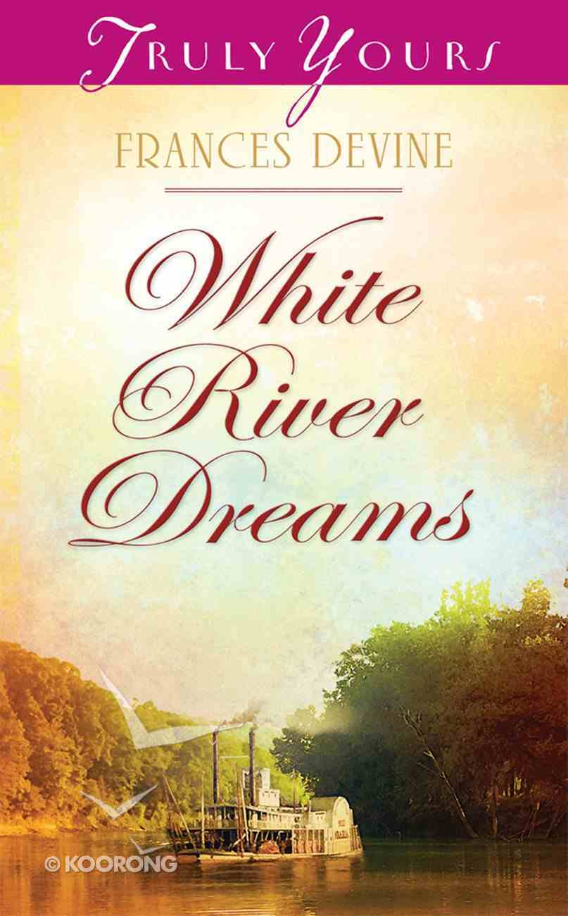 White River Dreams (#955 in Heartsong Series) eBook