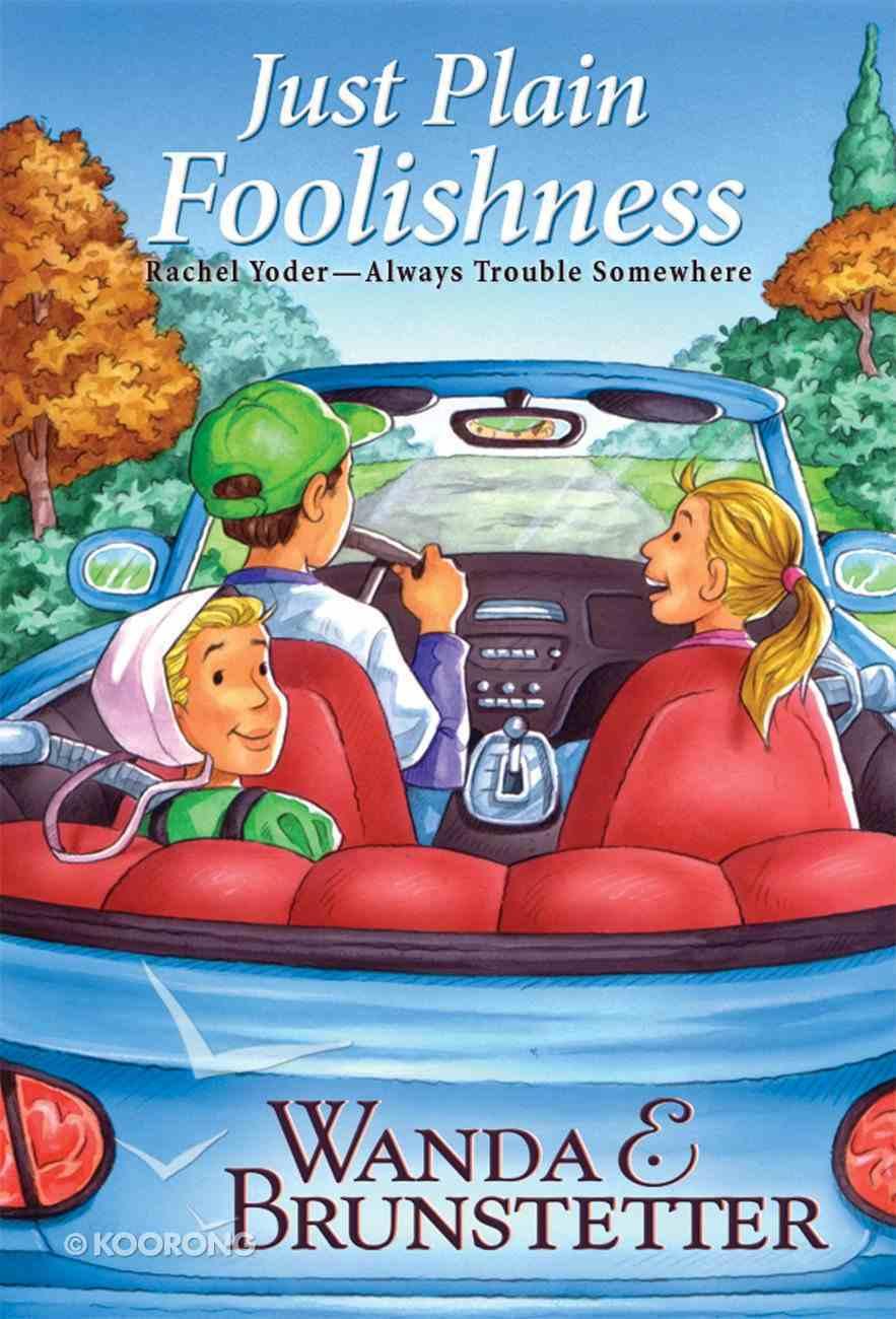 Just Plain Foolishness (#06 in Rachel Yoder - Always Trouble Somewhere Series) eBook