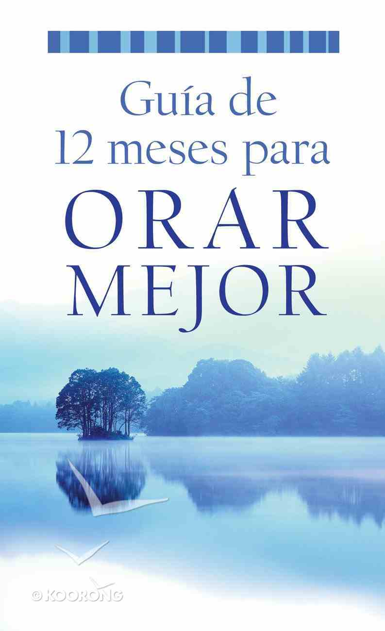 A Gua De 12 Meses Para Orar Mejor (Value Book Series) eBook