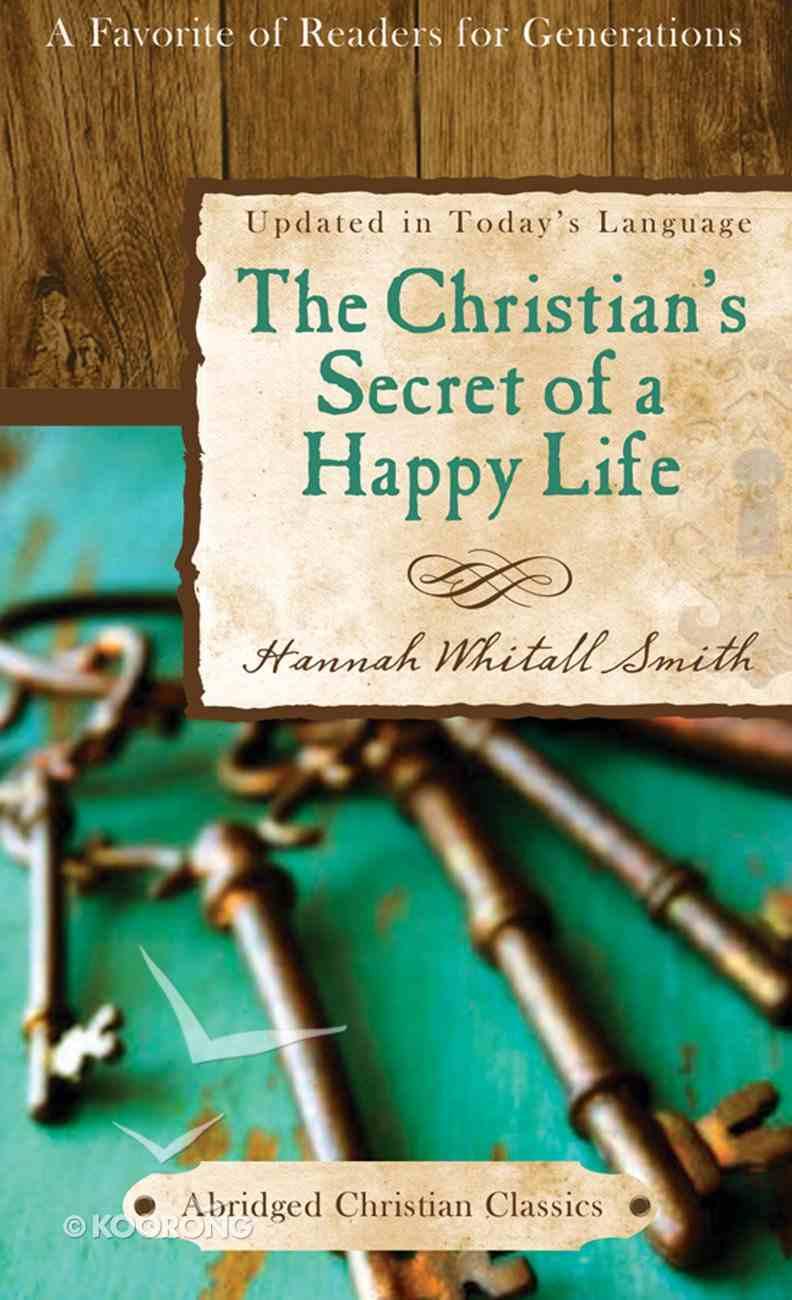 The Christian's Secret of a Happy Life (Abridged Christian Classics Series) eBook