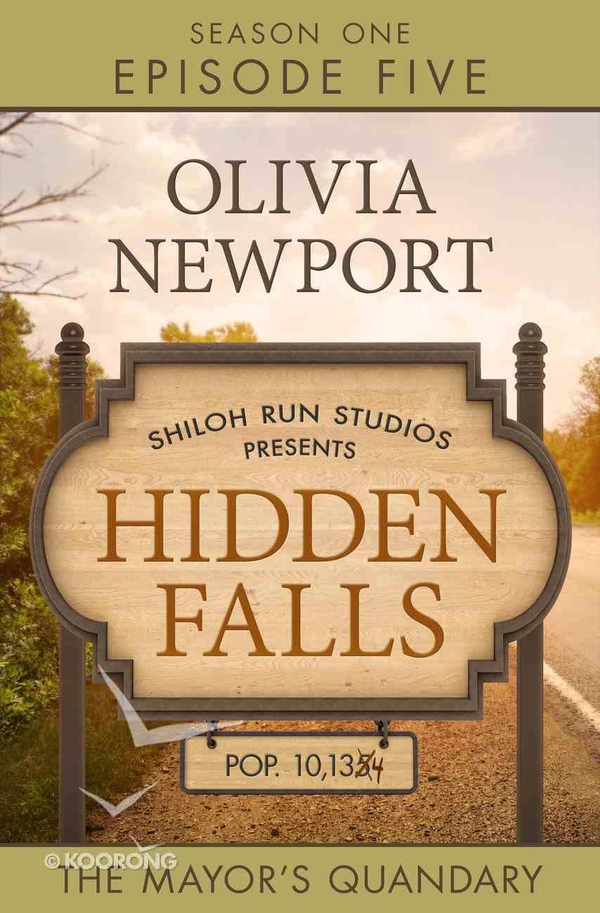 The Mayor's Quandary (#05 in Hidden Falls Series) eBook