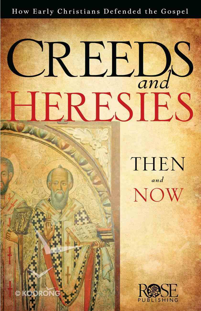 Creed & Heresies: How Early Christians Defended the Gospel (Rose Guide Series) eBook