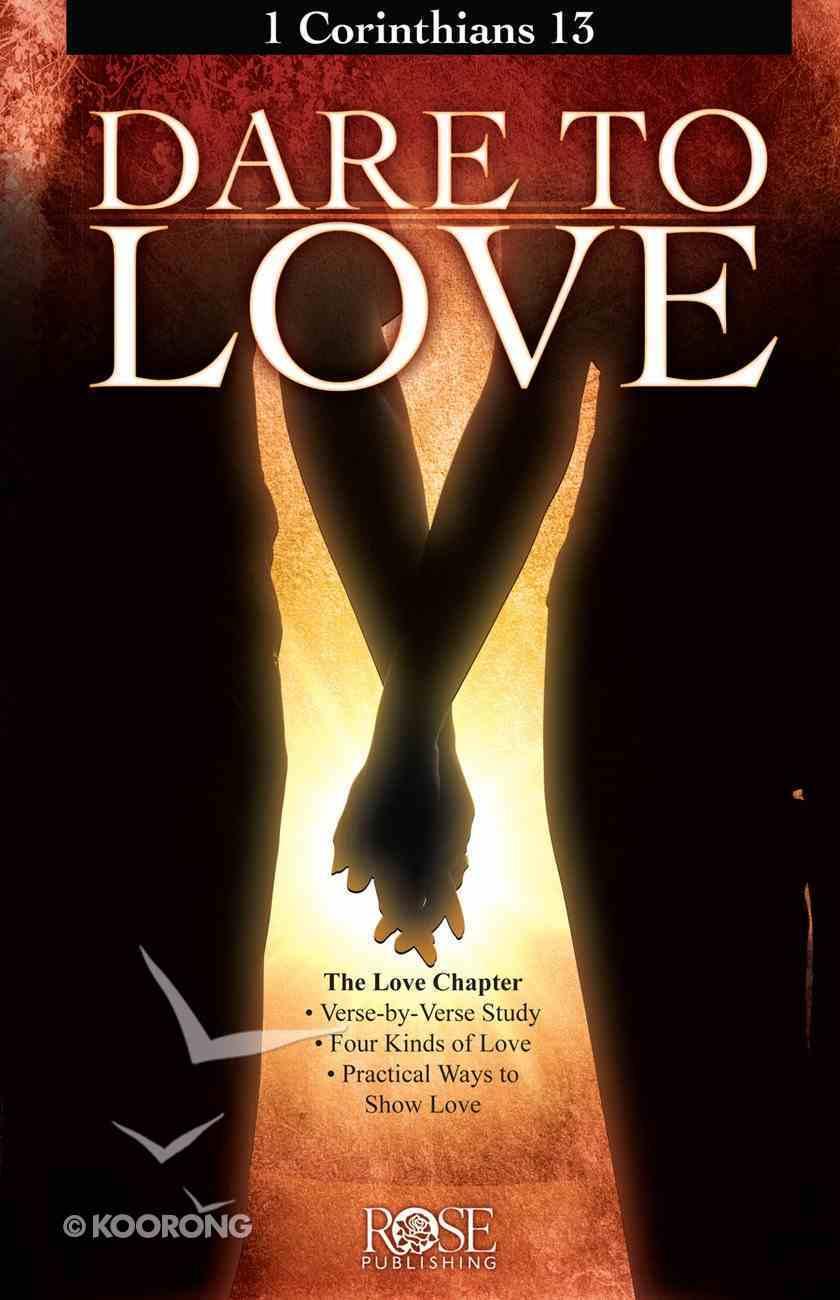 Dare to Love: 1 Corinthians 13 (Rose Bible Basics Series) eBook
