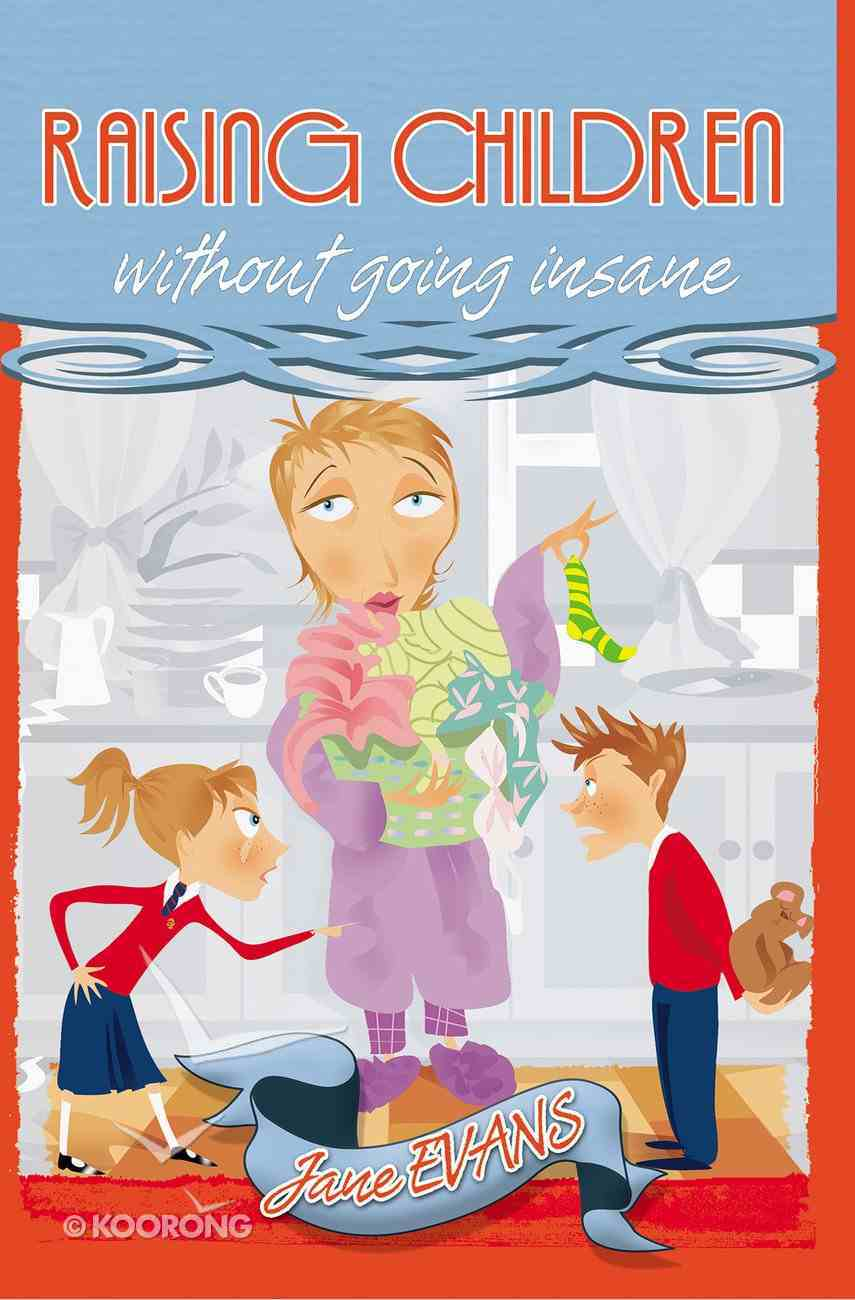 Raising Children Without Going Insane eBook