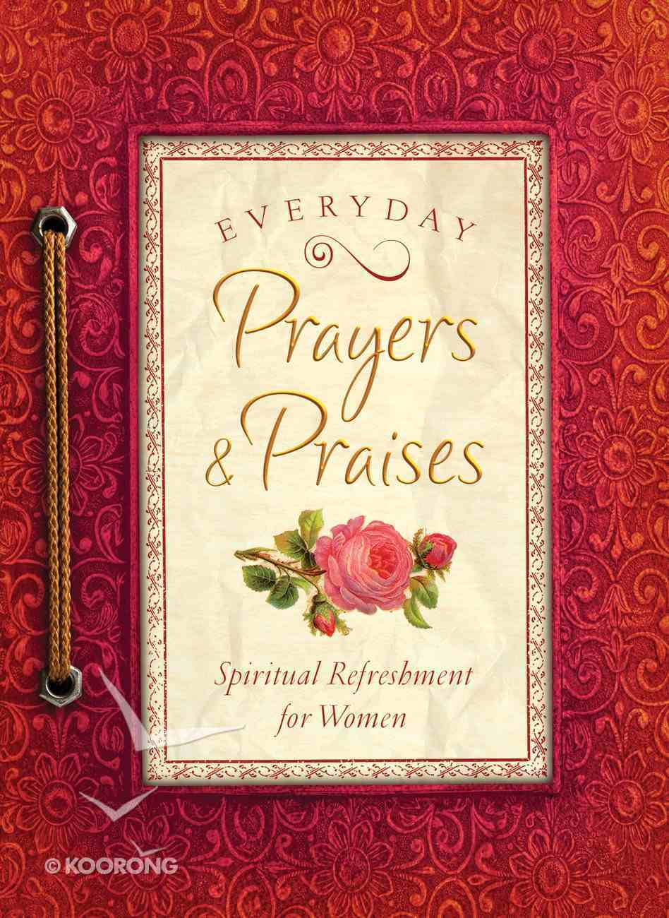 Everyday Prayers and Praises (Spiritual Refreshment For Women Series) eBook