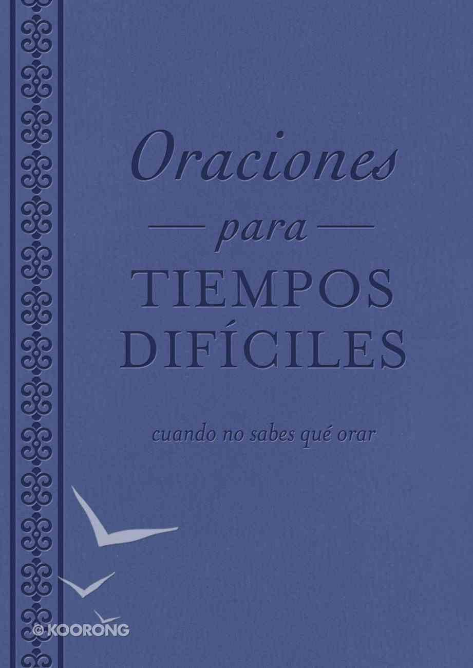 Oraciones Para Tiempos Difciles: Cuando No Sabes Qu Orar eBook
