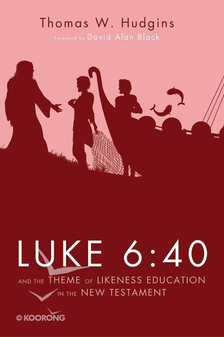Luke 6: 40 and the Theme of Likeness Education in the New Testament eBook