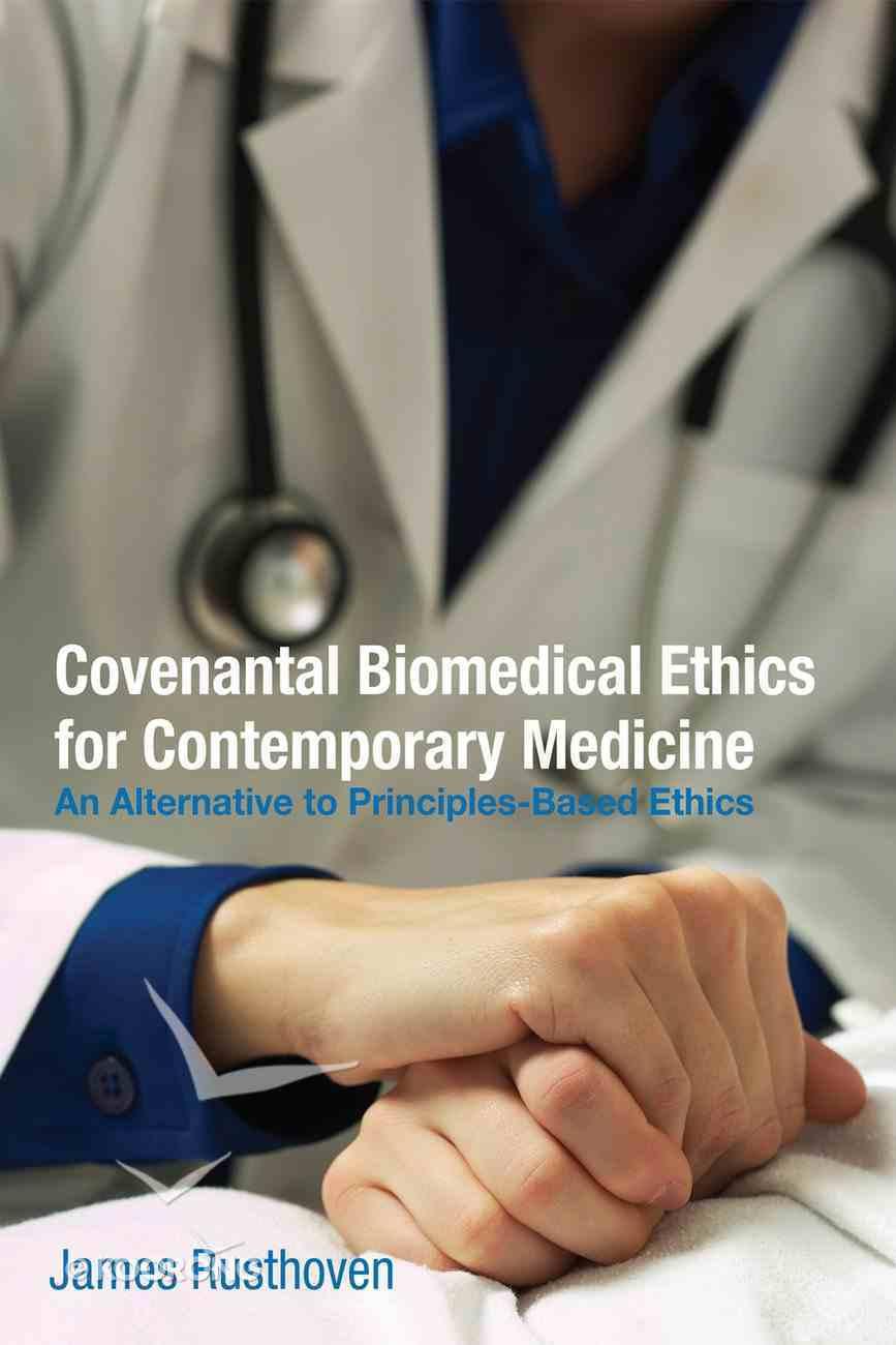 Covenantal Biomedical Ethics For Contemporary Medicine eBook
