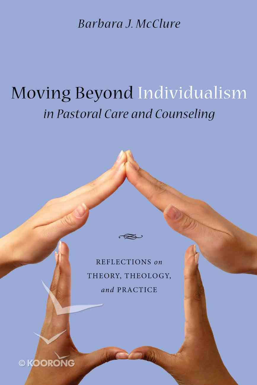 Moving Beyond Individualism in Pastoral Care and Counseling eBook