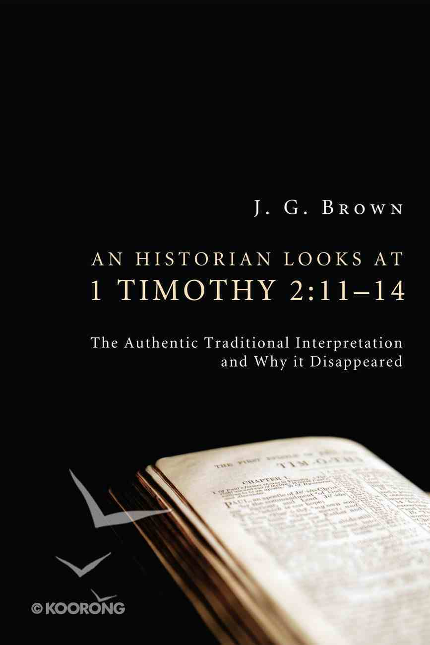 An Historian Looks At 1 Timothy 2: 11-14 eBook