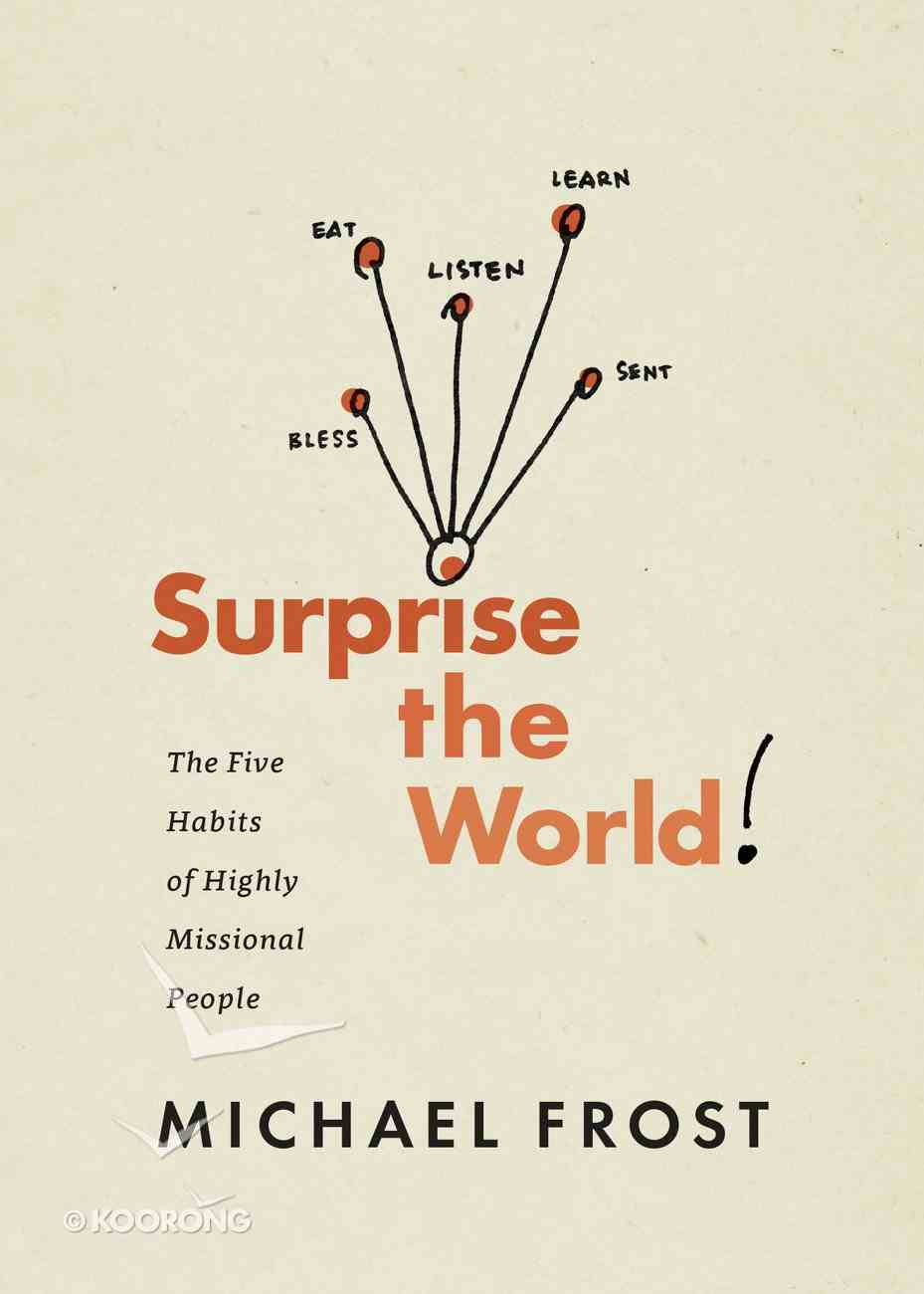 Surprise the World: The Five Habits of Highly Missional People eBook