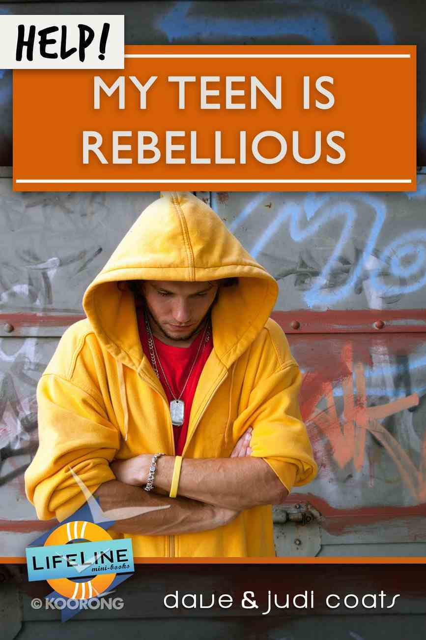 Help! My Teen is Rebellious (Life Line Mini-books Series) eBook