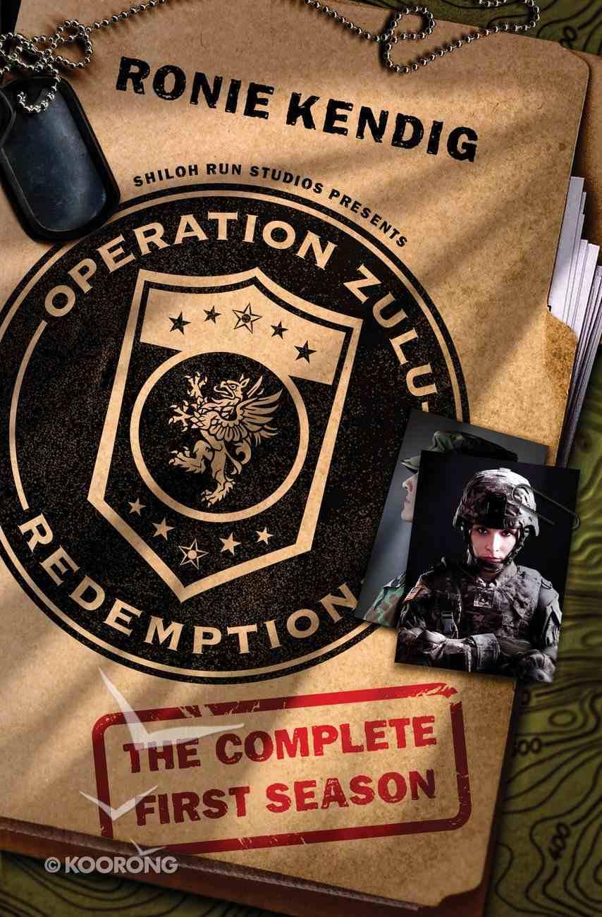 Operation Zulu Redemption - Complete Season 1 (#01 in Operation Zulu Redemption Series) eBook