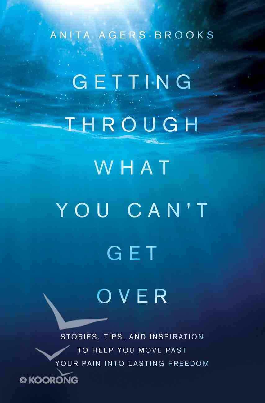 Getting Through What You Can't Get Over eBook