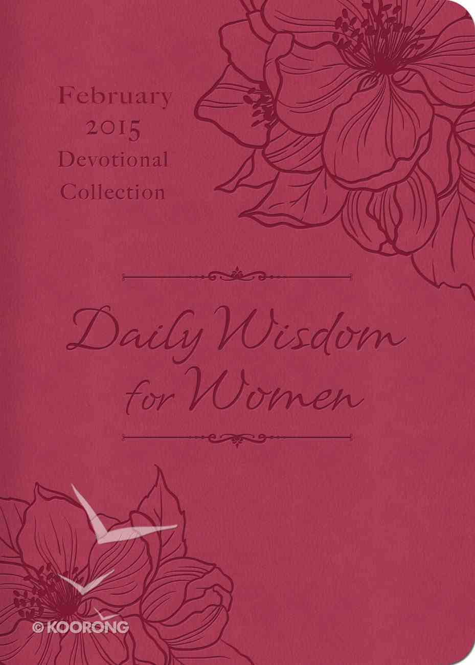 Daily Wisdom For Women 2015 Devotional Collection - February eBook
