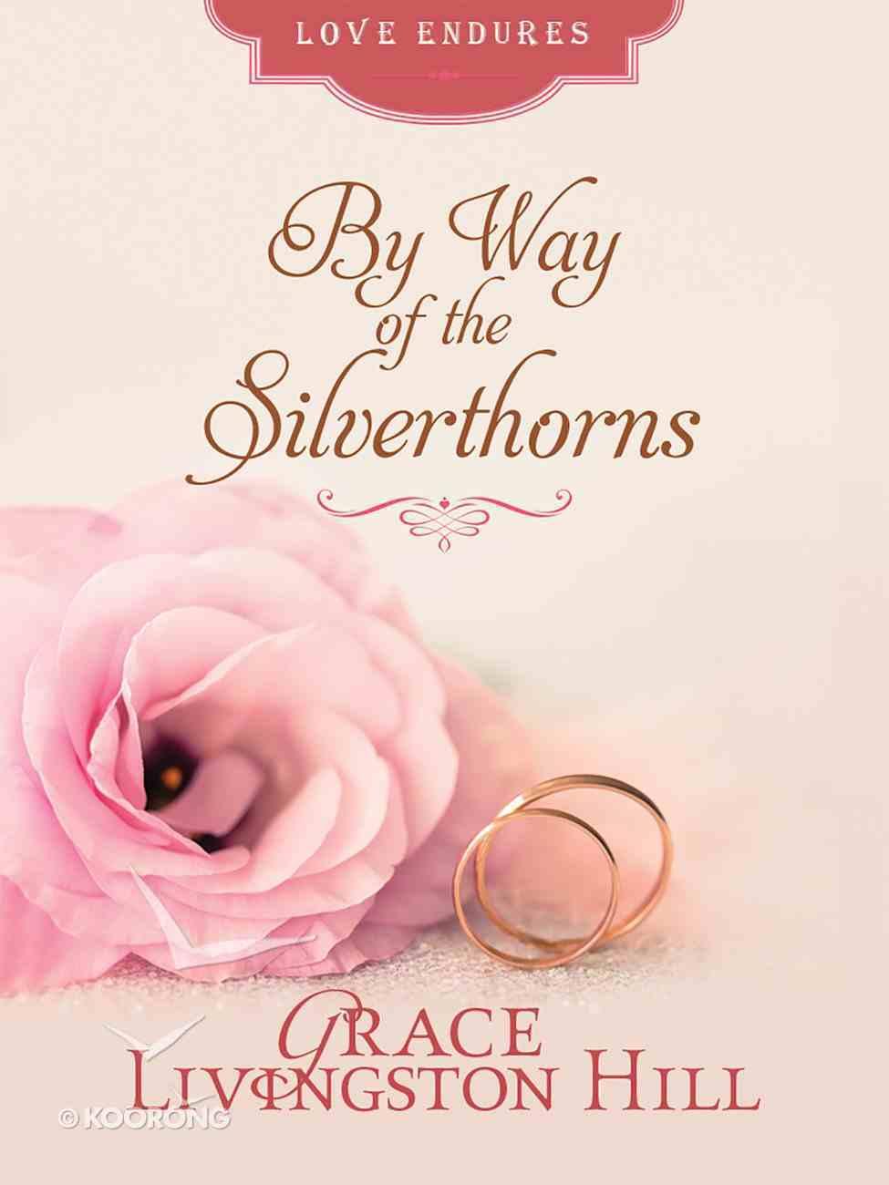 By Way of the Silverthorns (Love Endures Series) eBook