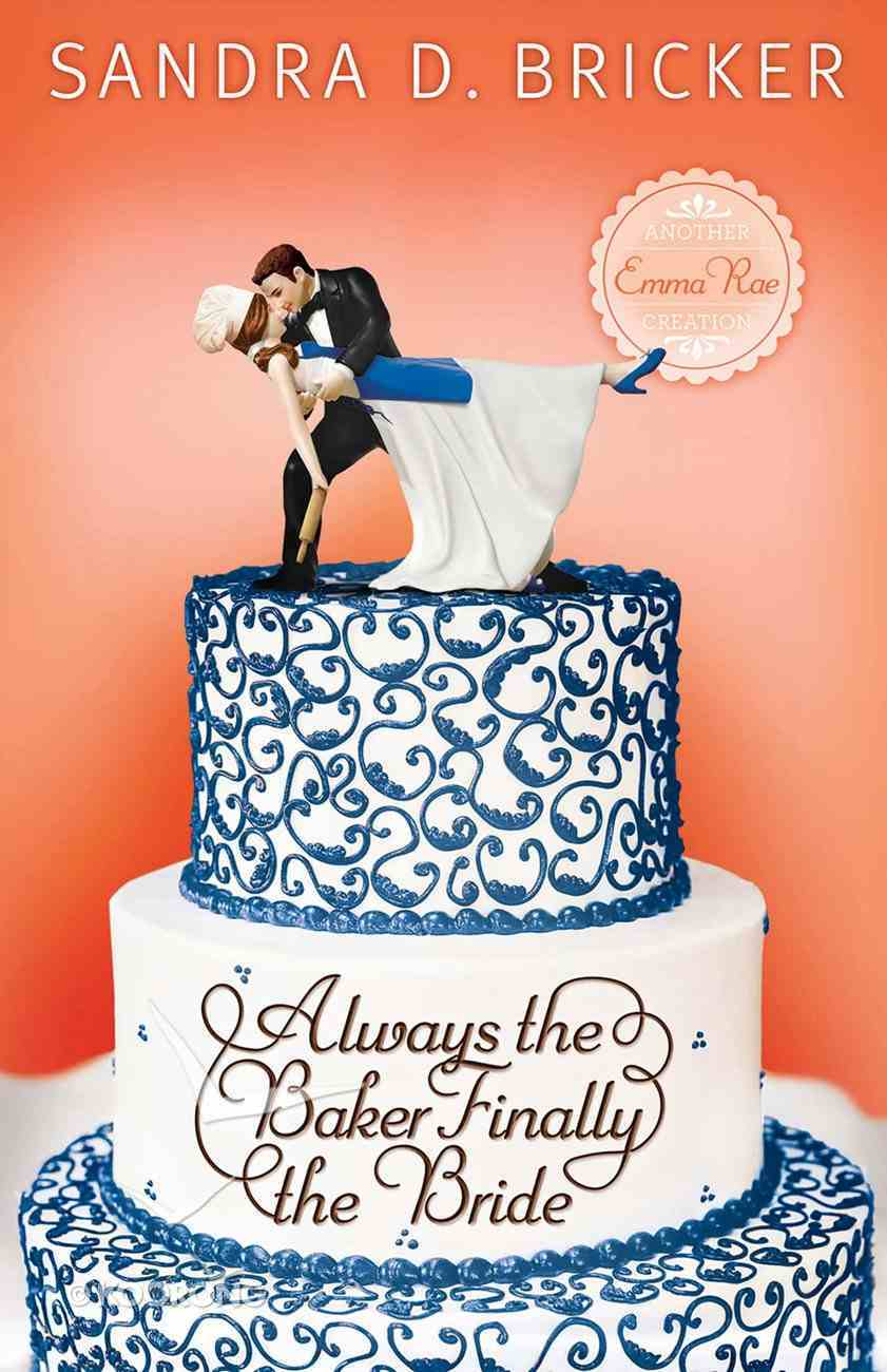 Always the Baker, Finally the Bride (#04 in Emma Rae Creation Series) eBook