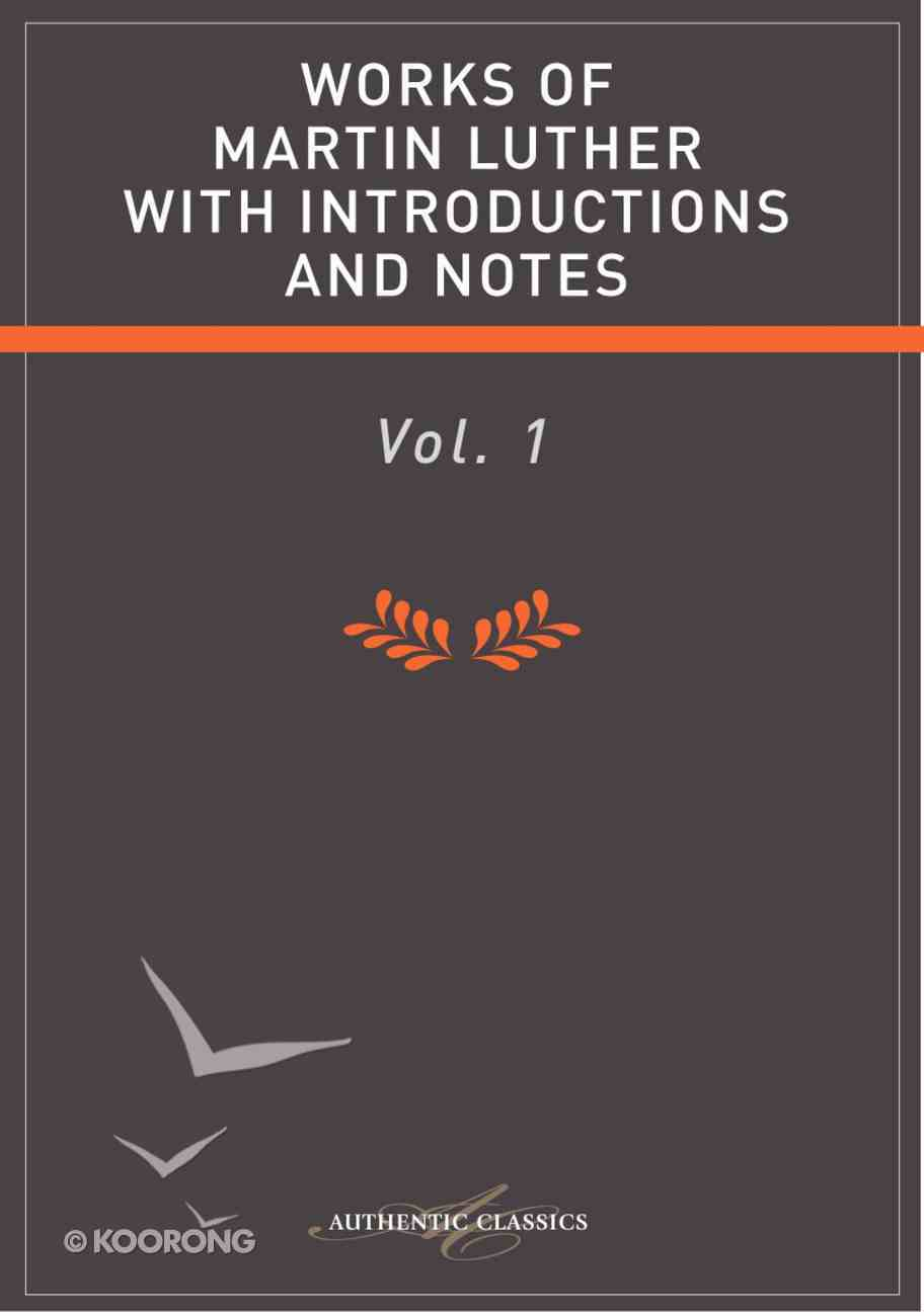 Works of Martin Luther With Introductions and Notes Volume I eBook
