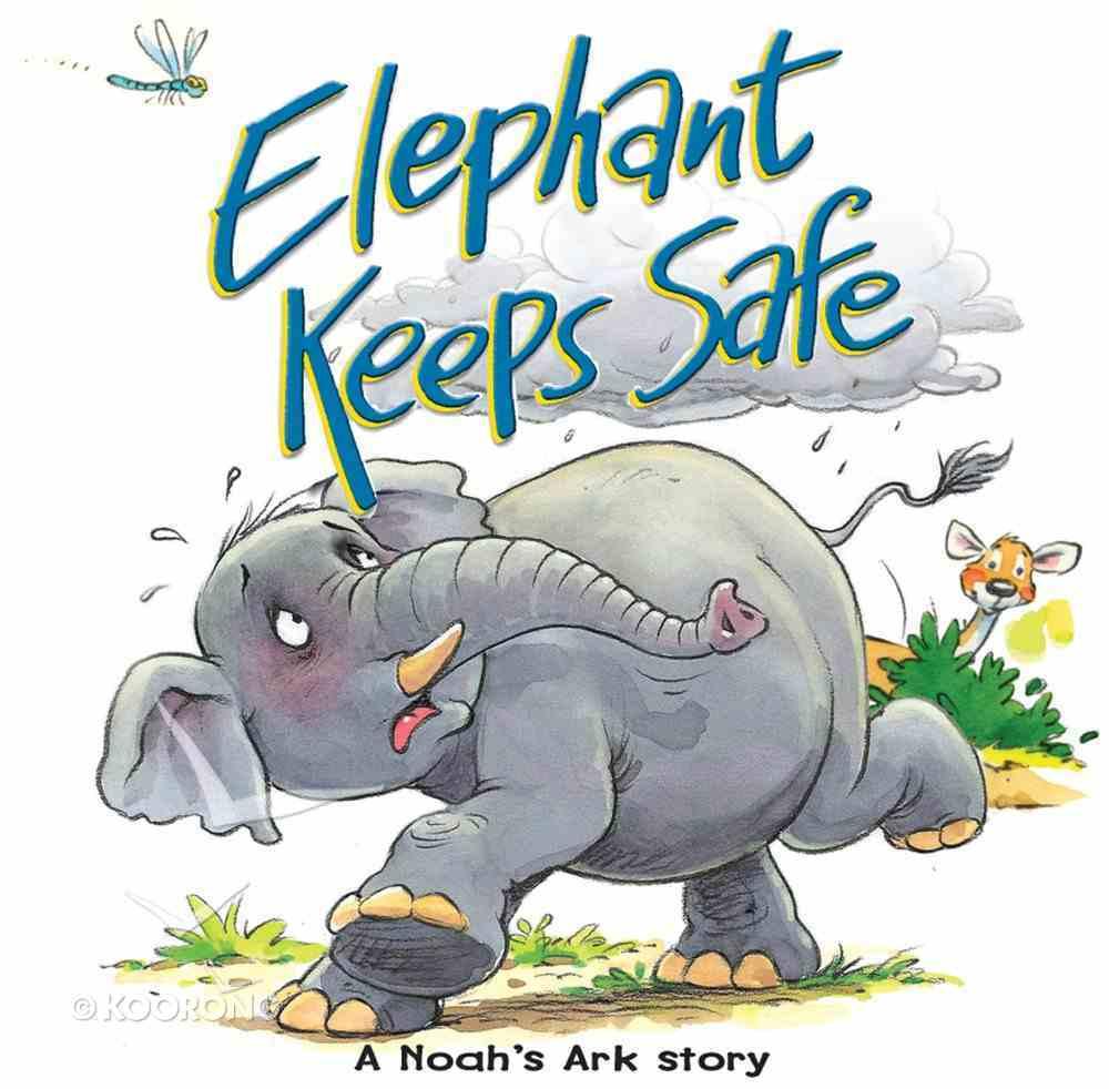 Elephant Keeps Safe: A Noah's Ark Story (Bible Animal Board Book Series) eBook
