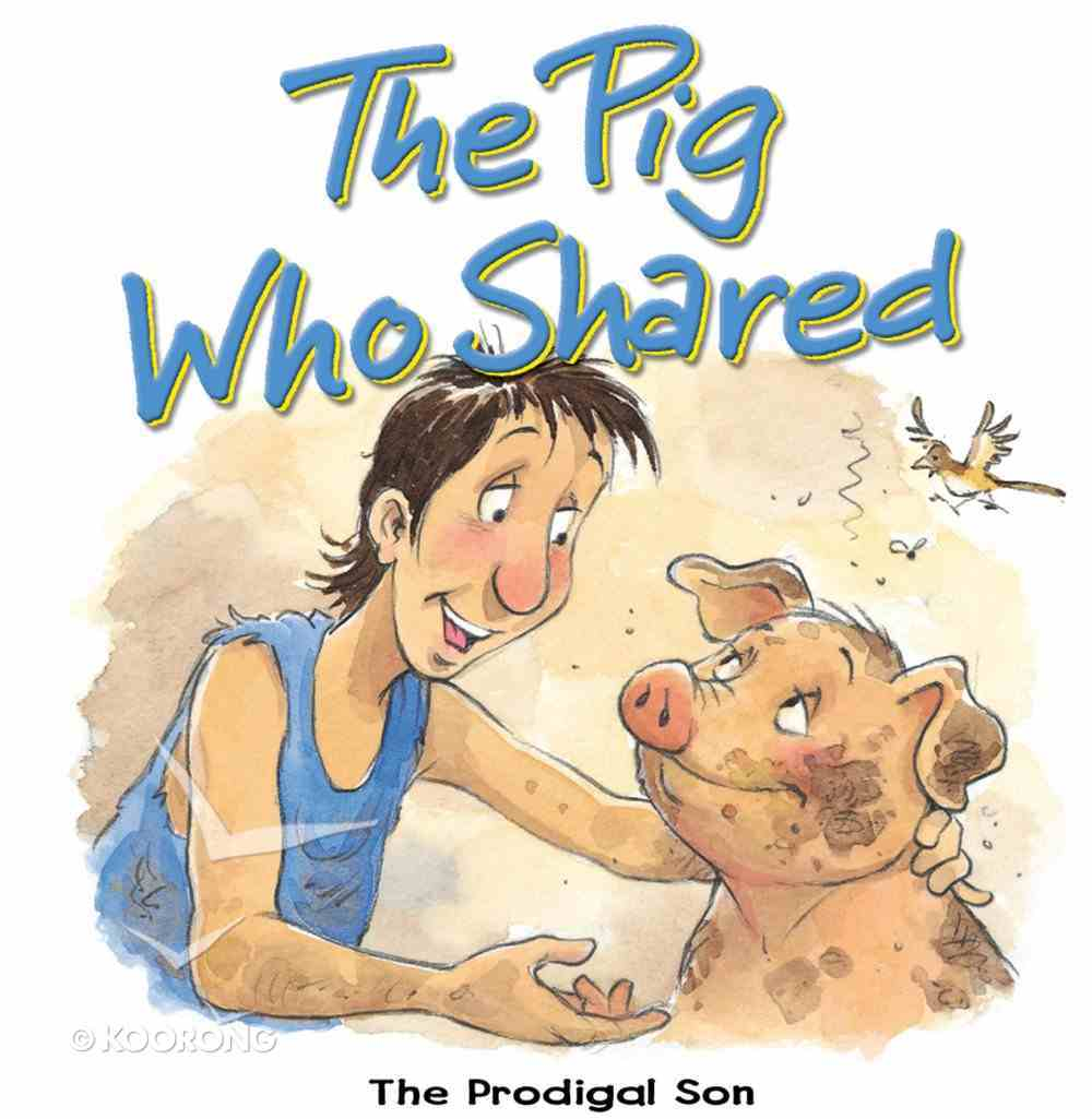 The Pig Who Shared: The Prodigal Son (Bible Animal Board Book Series) eBook