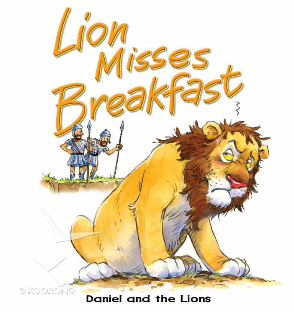 Lion Misses Breakfast: Daniel and the Lions (Bible Animal Board Book Series) eBook