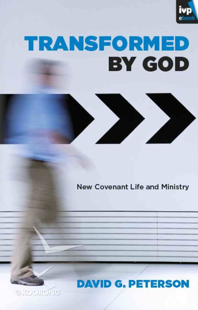 Transformed By God: New Covenant Life and Ministry eBook