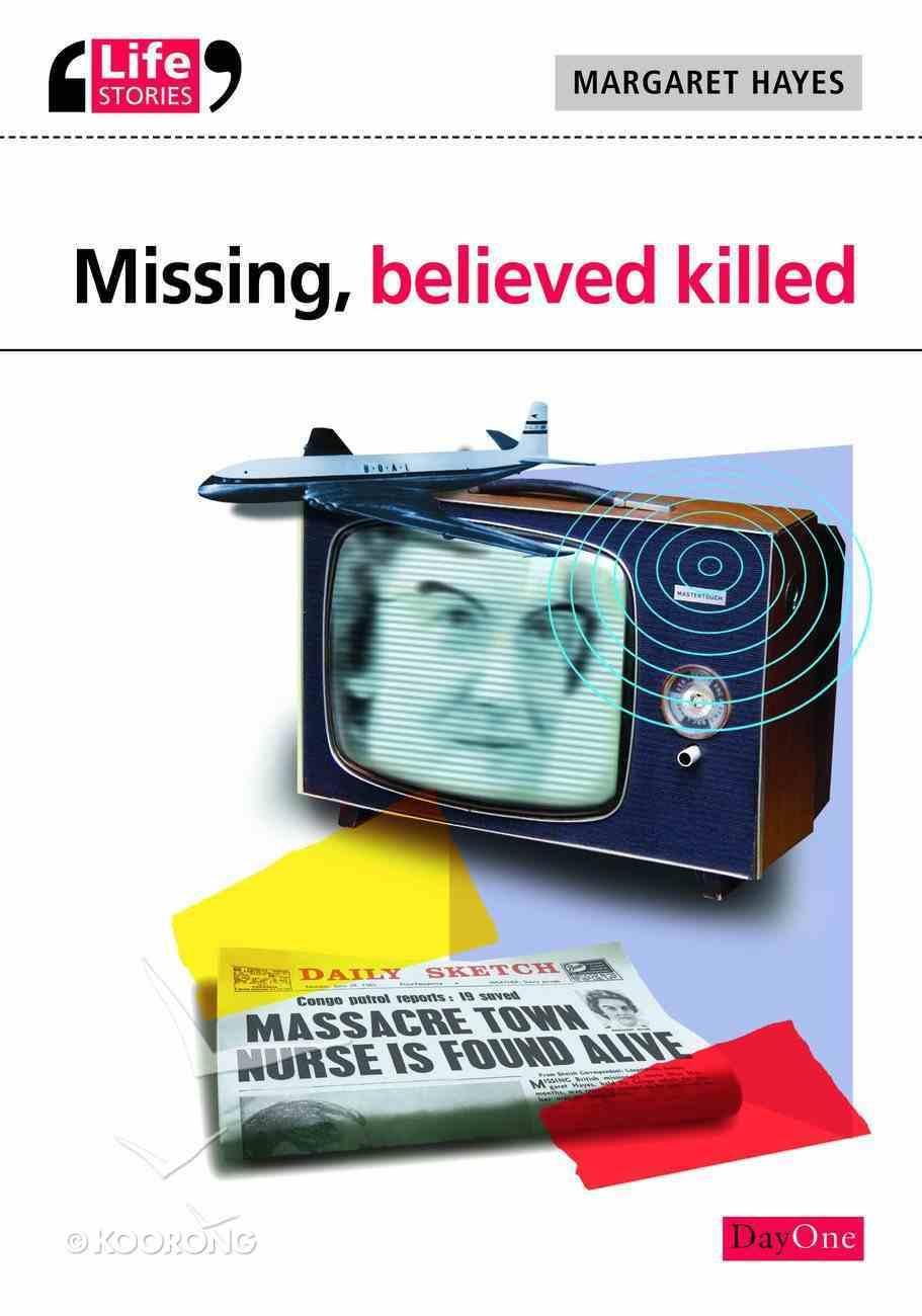 Missing, Believed Killed (Life Stories Series) eBook