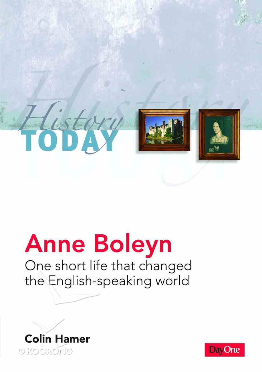 Anne Boleyn: One Short Life That Changed the English-Speaking World (History Today (Dayone) Series) eBook