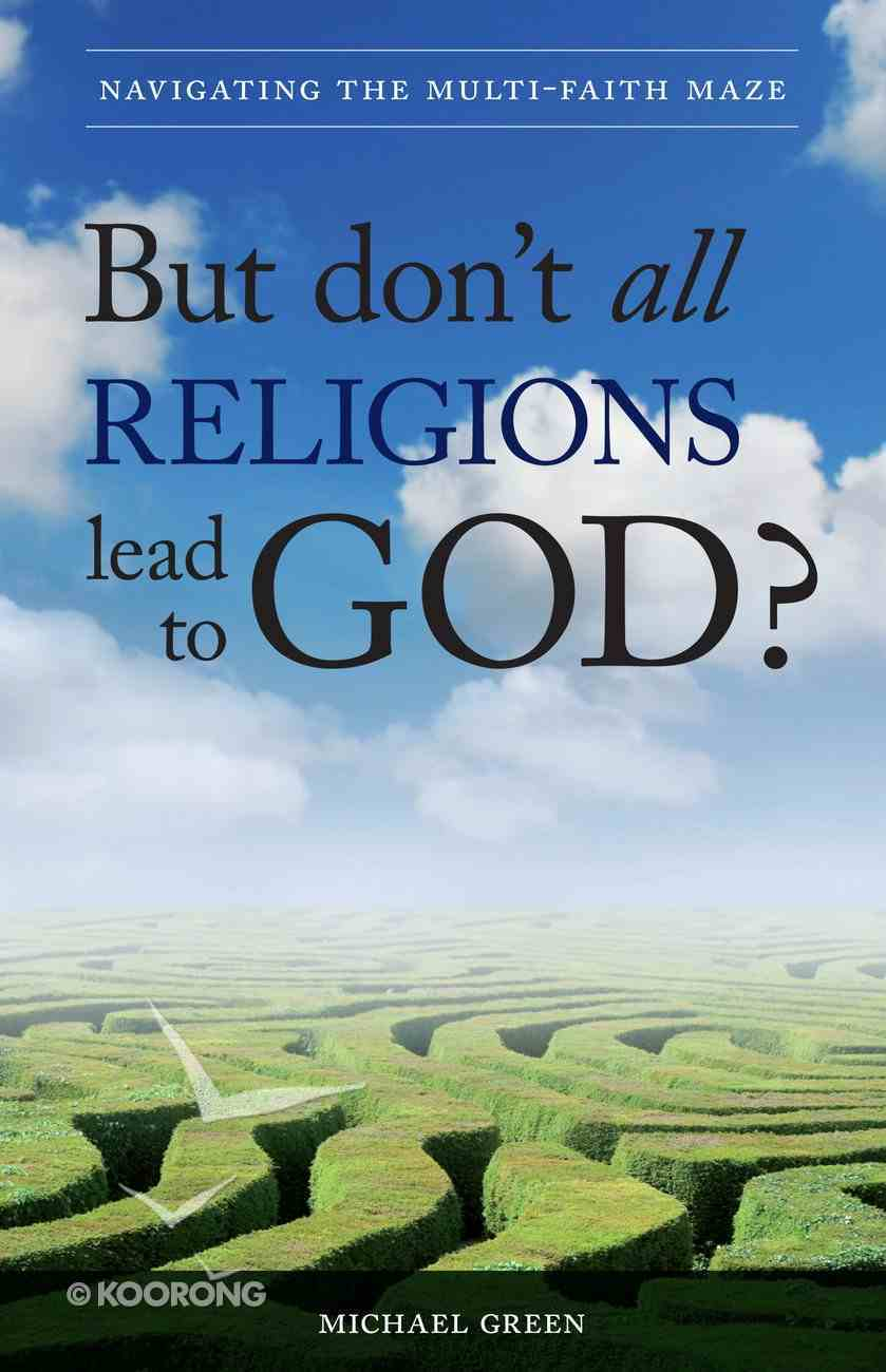 But Don't All Religions Lead to God? eBook