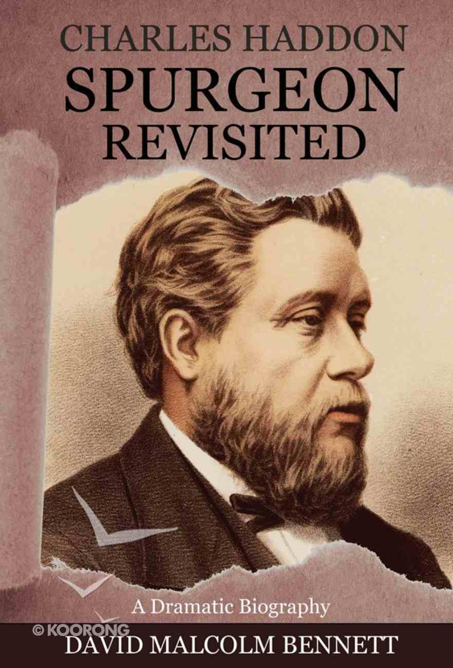 Charles Haddon Spurgeon Revisited: A Dramatic Biography eBook