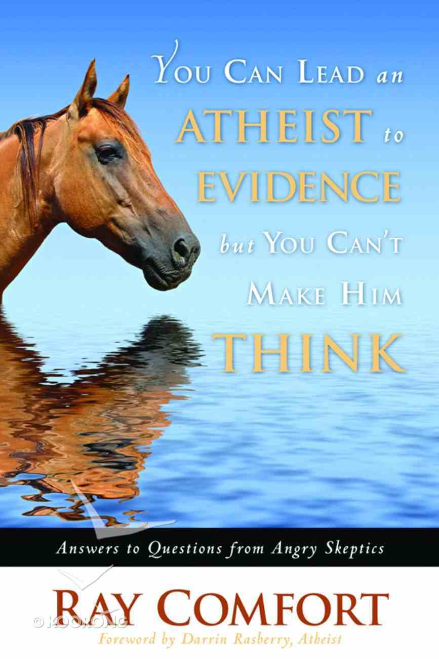 You Can Lead An Atheist to Evidence But You Can't Make Him Think eBook