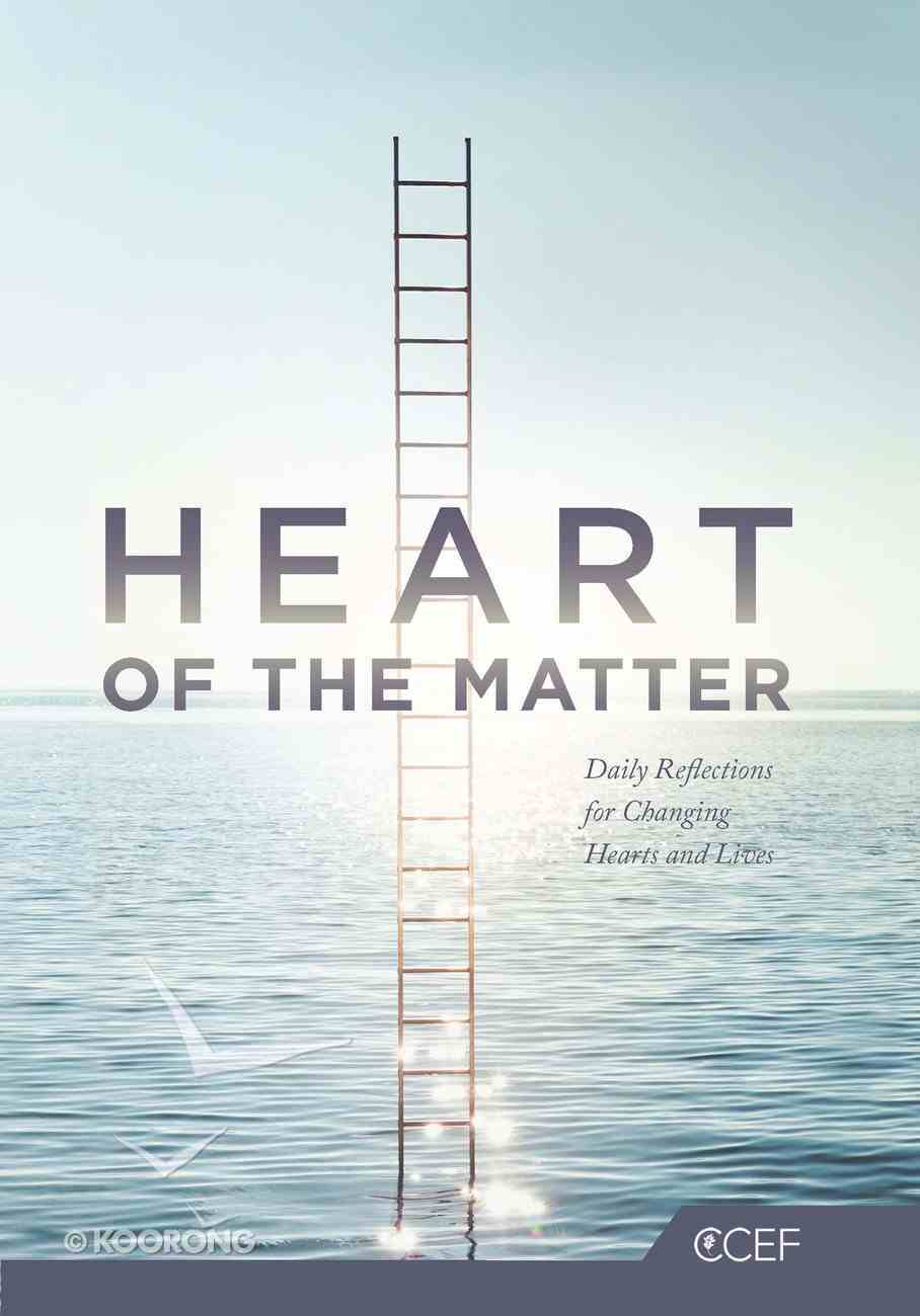 Heart of the Matter: Daily Reflections For the Changing Hearts and Lives (Christian Counselling & Educational Foundation Series) eBook