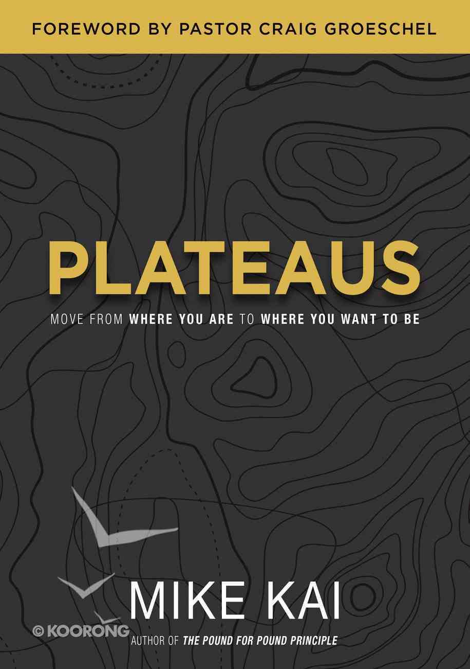 Plateaus: Move From Where You Are to Where You Want to Be eBook