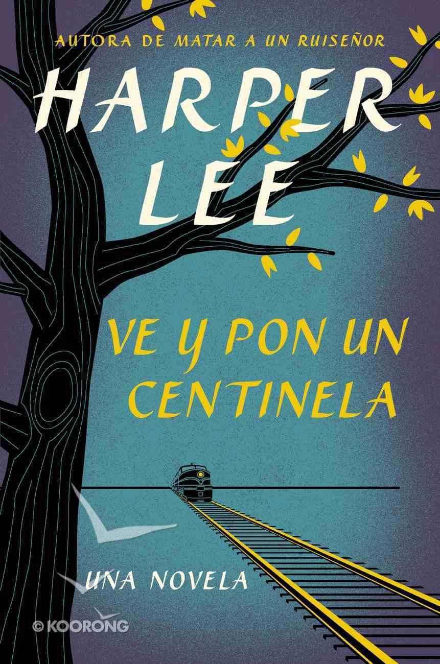 Ve Y Pon Un Centinela (Go Set A Watchman - Spanish Edition) eBook