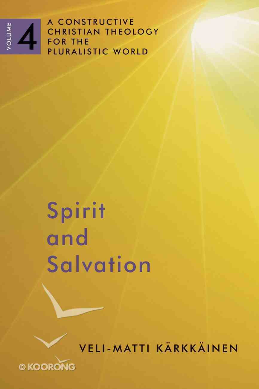 Spirit and Salvation (#4 in A Constructive Christian Theology For The Pluralistic World Series) Paperback